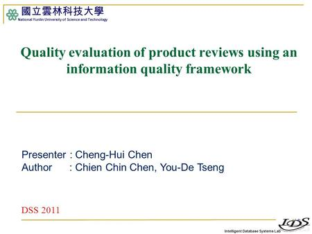 Intelligent Database Systems Lab 國立雲林科技大學 National Yunlin University of Science and Technology 1 Quality evaluation of product reviews using an information.