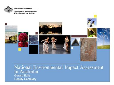 National Environmental Impact Assessment in Australia Gerard Early Deputy Secretary.