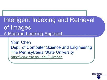 Intelligent Indexing and Retrieval of Images A Machine Learning Approach Yixin Chen Dept. of Computer Science and Engineering The Pennsylvania State University.
