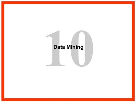 "10 Data Mining. What is Data Mining? ""Data Mining is the process of selecting, exploring and modeling large amounts of data to uncover previously unknown."