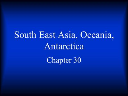 South East Asia, Oceania, Antarctica Chapter 30. Southeast Asia Lies on 2 peninsulas –Indochinese and Malay.