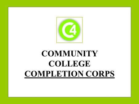 COMMUNITY COLLEGE COMPLETION CORPS. 2 BACKGROUND.