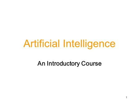 1 Artificial Intelligence An Introductory Course.