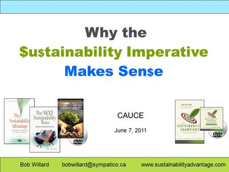 Why the $u $ tainability Imperative Makes Sen $ e Bob Willard  CAUCE June 7, 2011.