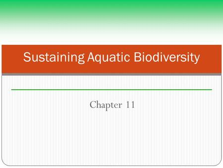 Chapter 11 Sustaining Aquatic Biodiversity. Loss of biodiversity and cichlids Nile perch: deliberately introduced in 1950s and 1960s to stimulate exports.
