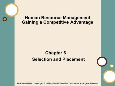 1-1 Human Resource Management Gaining a Competitive Advantage Chapter 6 Selection and Placement McGraw-Hill/Irwin Copyright © 2008 by The McGraw-Hill Companies,