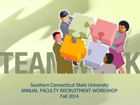 Southern Connecticut State University ANNUAL FACULTY RECRUITMENT WORKSHOP Fall 2014.