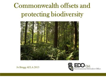 Commonwealth offsets and protecting biodiversity Jo Bragg AELA 2013.