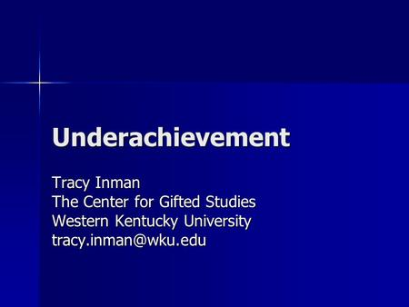Underachievement Tracy Inman The Center for Gifted Studies Western Kentucky University