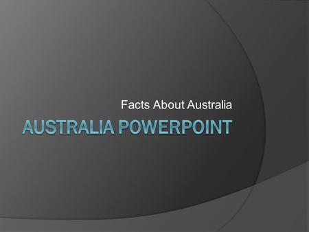 Facts About Australia Important people  Australia has a few people only 19.4 million. More thin5 million immigrants or people who move from one country,