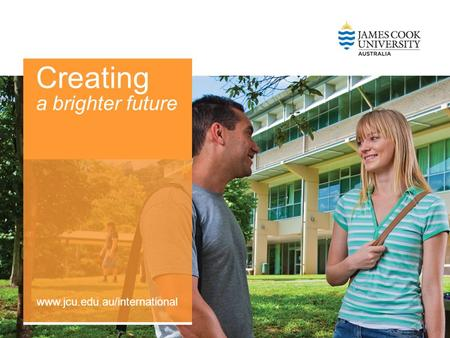 Subheading www.jcu.edu.au/international Creating a brighter future www.jcu.edu.au/international.
