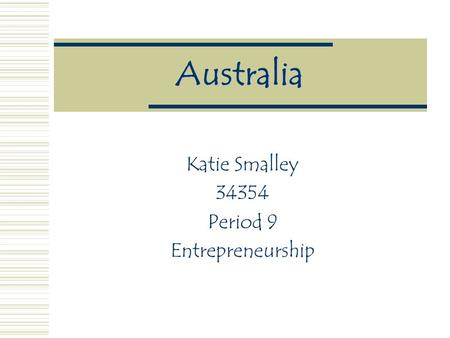 Australia Katie Smalley 34354 Period 9 Entrepreneurship.