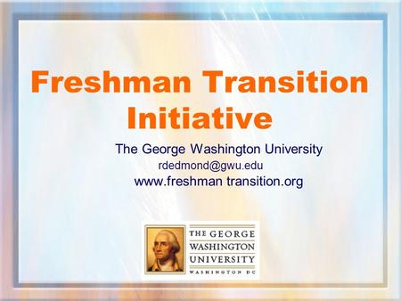 Freshman Transition Initiative The George Washington University  transition.org.