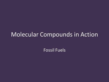 Molecular Compounds in Action