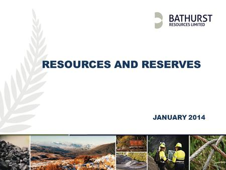 RESOURCES AND RESERVES JANUARY 2014. Investor Presentation | April 2013 | 2 A.1RESOURCE ESTIMATES Resources are inclusive of reserves. All resources and.
