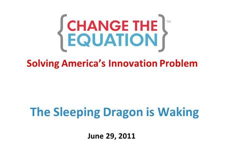 Solving America's Innovation Problem The Sleeping Dragon is Waking June 29, 2011.