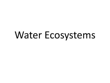 Water Ecosystems. WATERSHED defined as a geographic area of land in which precipitation drains to a common point on a stream, river, pond, lake or other.