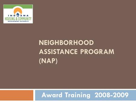 NEIGHBORHOOD ASSISTANCE PROGRAM (NAP) Award Training 2008-2009.