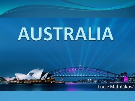 Lucie Maliňáková. B ASIC INFO Capital: Canberra Area: 7. 6 million square kilometers Population: 22 million Languages: English Currency: Australian dollar.