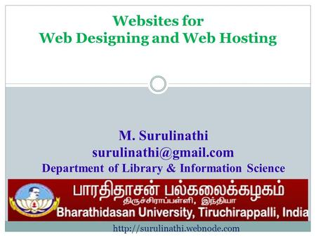 Websites for Web Designing and Web Hosting M. Surulinathi Department of Library & Information Science