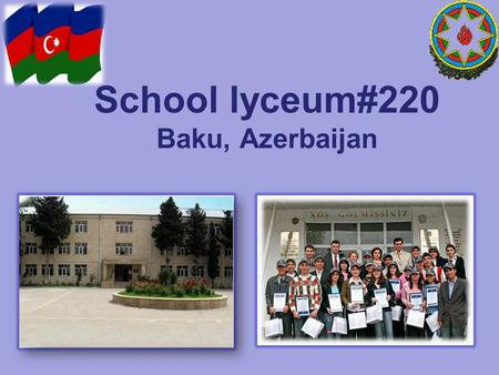School lyceum#220 Baku, Azerbaijan. School lyceum#220 School lyceum#220 was founded in 1967. School is located in Baku, Azerbaijan. The school has large.
