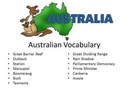 Australian Vocabulary Great Barrier Reef Outback Station Marsupial Boomerang Bush Tasmania Great Dividing Range Rain Shadow Parliamentary Democracy Prime.
