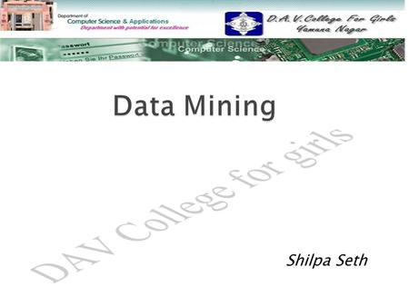 Shilpa Seth.  What is Data Mining What is Data Mining  Applications of Data Mining Applications of Data Mining  KDD Process KDD Process  Architecture.