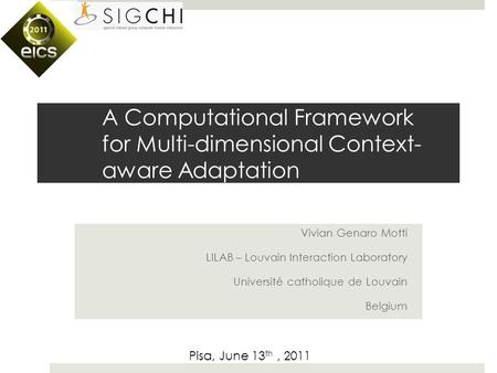 A Computational Framework for Multi-dimensional Context- aware Adaptation Vivian Genaro Motti LILAB – Louvain Interaction Laboratory Université catholique.