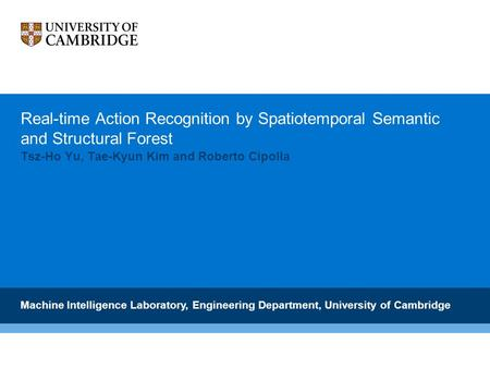 Real-time Action Recognition by Spatiotemporal Semantic and Structural Forest Tsz-Ho Yu, Tae-Kyun Kim and Roberto Cipolla Machine Intelligence Laboratory,