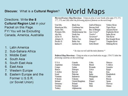 World Maps Discuss: What is a Cultural Region? Directions: Write the 8 Cultural Region List in your Packet on this Page. FYI You will be Excluding Canada,