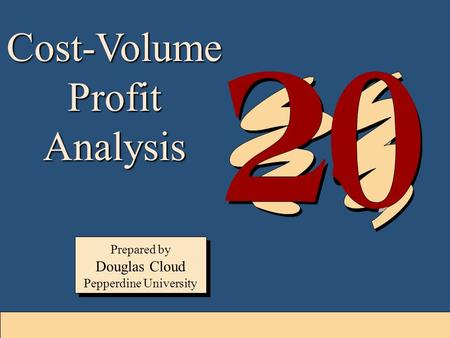 20-1 Cost-Volume Profit Analysis Prepared by Douglas Cloud Pepperdine University Prepared by Douglas Cloud Pepperdine University.