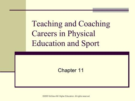 ©2009 McGraw-Hill Higher Education. All rights reserved. Teaching and Coaching Careers in Physical Education and Sport Chapter 11.