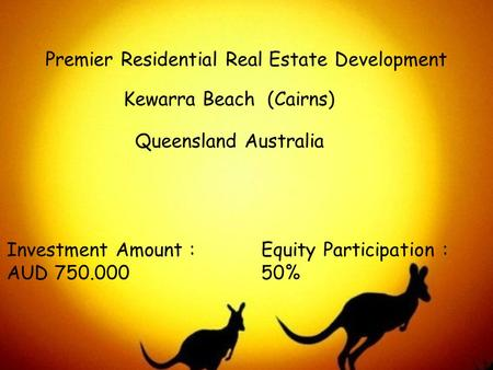 Premier Residential Real Estate Development Kewarra Beach (Cairns) Queensland Australia Investment Amount : AUD 750.000 Equity Participation : 50%