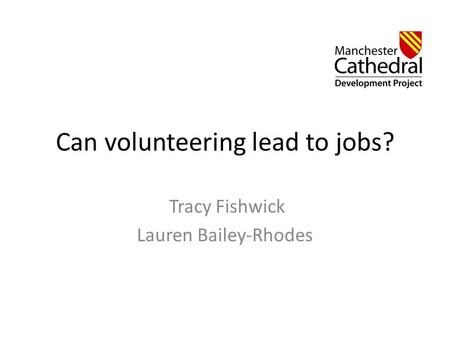 Can volunteering lead to jobs? Tracy Fishwick Lauren Bailey-Rhodes.