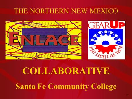 1 THE NORTHERN NEW MEXICO COLLABORATIVE Santa Fe Community College.