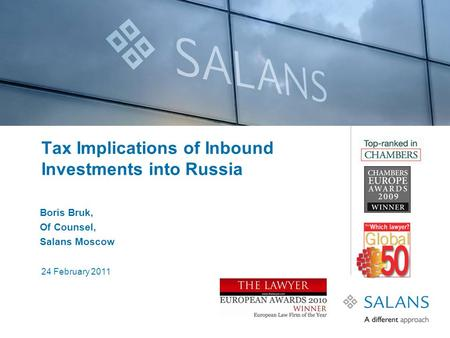 24 February 2011 Tax Implications of Inbound Investments into Russia Boris Bruk, Of Counsel, Salans Moscow.