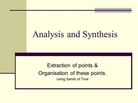 Analysis and Synthesis Extraction of points & Organisation of these points. Using Sands of Time.