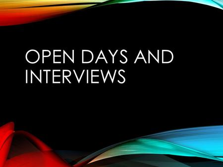 OPEN DAYS AND INTERVIEWS. WHY TO UNIVERSITIES OR TRAINING PROVIDERS INVITE YOU TO OPEN DAYS?