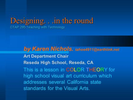 Designing...in the round CTAP 295 Teaching with Technology by Karen Nichols. Art Department Chair Reseda High School, Reseda, CA.