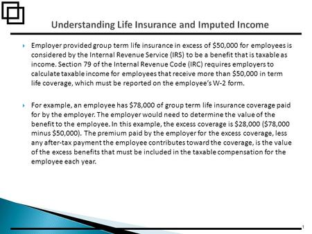  Employer provided group term life insurance in excess of $50,000 for employees is considered by the Internal Revenue Service (IRS) to be a benefit that.