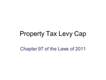Property Tax Levy Cap Chapter 97 of the Laws of 2011.