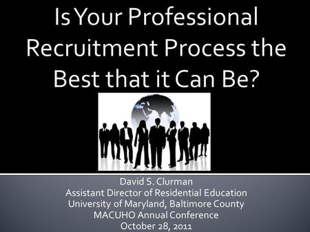 David S. Clurman Assistant Director of Residential Education University of Maryland, Baltimore County MACUHO Annual Conference October 28, 2011.