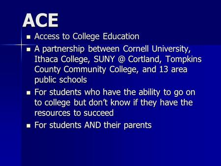 ACE Access to College Education Access to College Education A partnership between Cornell University, Ithaca College, Cortland, Tompkins County.