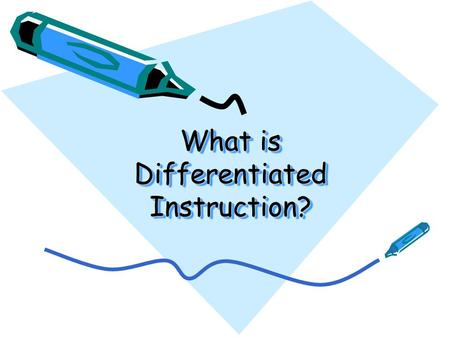 What is Differentiated Instruction? Comparing Classrooms adapted from: Tomlinson, 1999. Students and Learning Instruction Content and Assessment.