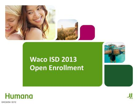 Waco ISD 2013 Open Enrollment GHC24354 02/12. 1. 2013 Medical Benefits 2. Vision Plan 3. Humana Resources 2 Agenda.