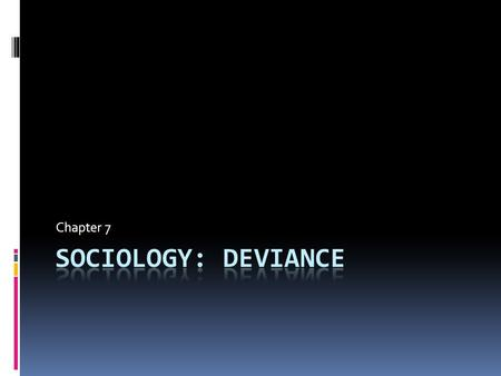 Chapter 7  Deviance is more than a matter of individual choice or personal failing.  How a <strong>society</strong> defines deviance depends on how that <strong>society</strong> is.