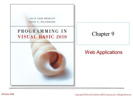 Chapter 9 Web Applications Copyright © 2011 by The McGraw-Hill Companies, Inc. All Rights Reserved. McGraw-Hill.