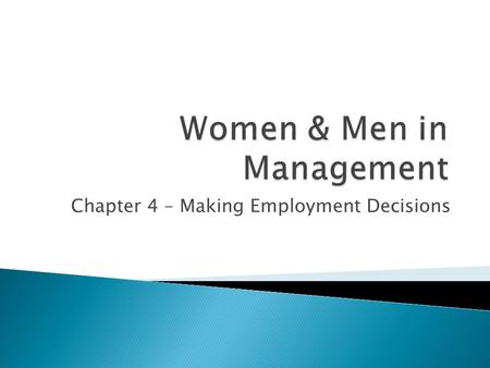 Chapter 4 – Making Employment Decisions.  Motivations ◦ To hire the best talent possible ◦ To stay within legal requirements  How do sex and gender.