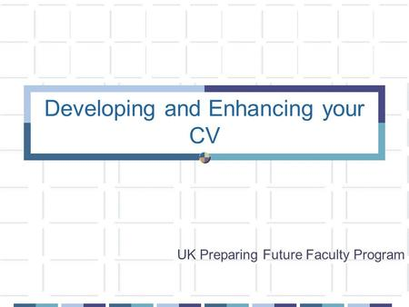 Developing and Enhancing your CV UK Preparing Future Faculty Program.