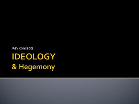 Key concepts.  Ideology is a difficult - but important - concept to grasp. Simply put, it is the ideas behind a media text, the secret (or sometimes.